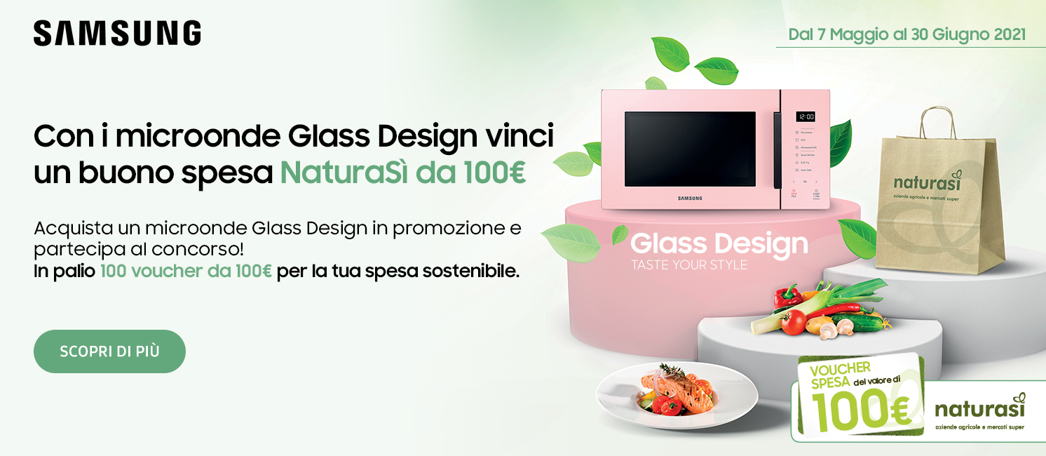 Promo: Con i Microonde Samsung Glass Desing vinci un buono spesa NaturaSì!