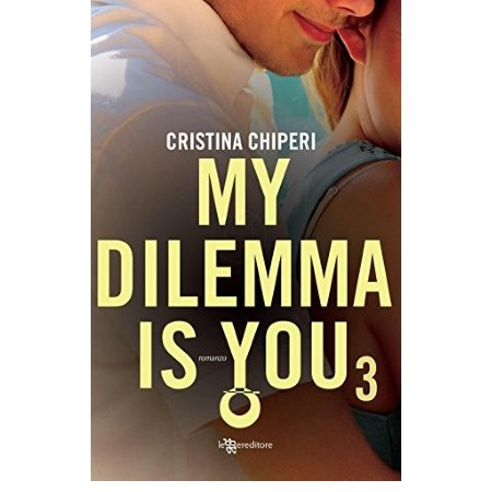Leggereditore Autore: Cristina Chiperi - My Dilemma is You  Vol. 3