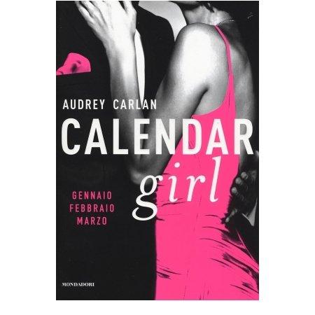 Mondadori - Calendar Girl, Ep. Gennaio, Febbraio, Marzo / di Audrey Carlan