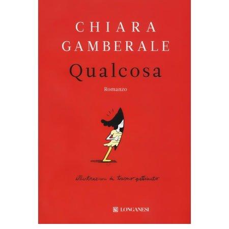 Longanesi - Qualcosa (Chiara Gamberale)