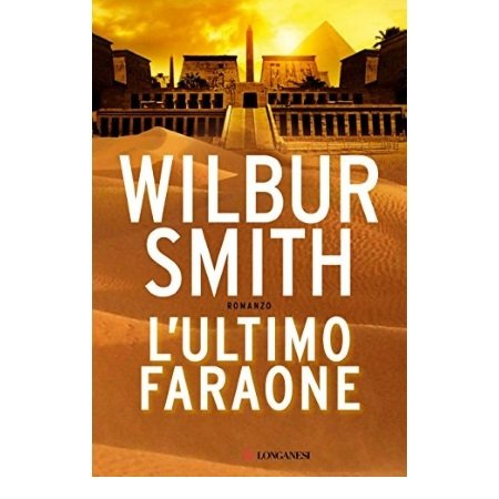 Longanesi - L'ultimo Faraone | Wilbur Smith