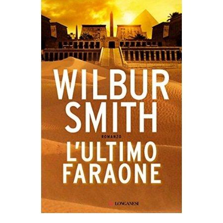 Longanesi Autore: Wilbur Smith - L'ultimo Faraone | Wilbur Smith